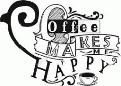 Coffe Make Me Happy Free DXF File